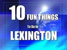 TEN FUN THINGS TO DO IN LEXINGTON
