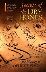 Secrets of the Dry Bones: Ezekiel 37:1-14 - The Mystery of a Prophet's Vision (Illuminated Bible Study Guides Series)