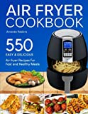 Air fryer Cookbook: 550 Easy and Delicious Air Fryer Recipes For Fast and Healthy Meals (with Nutrition Facts)