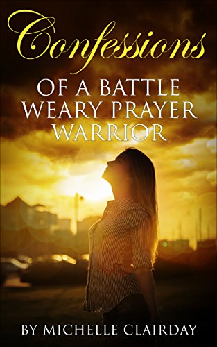 Confessions of a Battle Weary Prayer Warrior