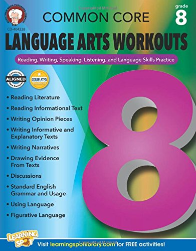 Common Core Language Arts Workouts, Grade 8: Reading, Writing, Speaking, Listening, and Language Skills Practice
