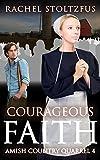 Courageous Faith (Lancaster County Amish Quarrel Series (Living Amish) Book 4)