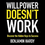 Willpower Doesn't Work | Benjamin Hardy