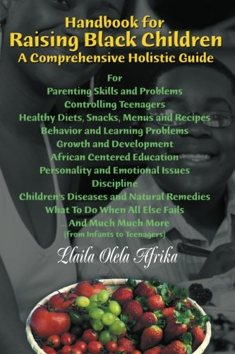 Handbook For Raising Black Children: A Comprehensive Holistic Guide (The Complete Textbook Of Holistic Self Diagnosis)