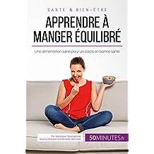 Apprendre à manger équilibré: Une alimentation saine pour un corps en bonne santé (Équilibre) (French Edition)