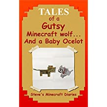 Minecraft Adventures (Book One): Tales of a Gutsy Minecraft Wolf. and a Baby Ocelot (Steve's Minecraft Diaries 7)