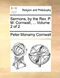 Sermons, by the Rev P M Cornwall, Peter Monamy. Cornwall, 1140764837