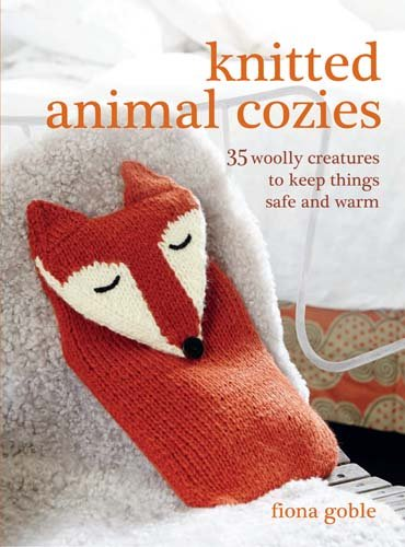 Knitted Animal Cozies: 35 woolly creatures to keep things safe and warm (Knitted Animal)