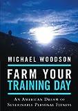 Farm Your Training Day, Michael Woodson, 1483401553