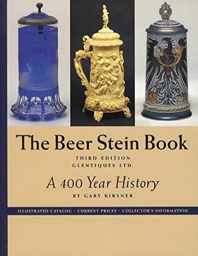 The beer stein book: A 400 year history, illustrated catalog, current prices, collector's information from Brand: Glentiques