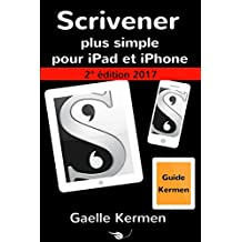 Scrivener plus simple pour iPad et iPhone 2e édition: guide francophone de l'application Scrivener pour iOS (Collection pratique Guide Kermen t. 3) (French Edition)