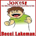 Jokes: Over 100 of the Funniest Knock Knock Jokes for Kids | Becci Lakeman