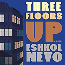 Three Floors Up Audiobook by Eshkol Nevo, Sondra Silverston - translator Narrated by Deepti Gupta, Neil Shah