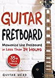 #1: Guitar Fretboard: Memorize The Fretboard In Less Than 24 Hours: 35+ Tips And Exercises Included