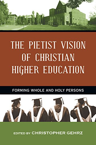 Download The Pietist Vision of Christian Higher Education: Forming Whole and Holy Persons Pdf