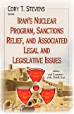 Iran's Nuclear Program, Sanctions Relief, and Associated Legal and Legislative Issues, Cory T. Stevens, 1633214605