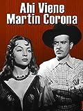 Ahi Viene Martin Corona