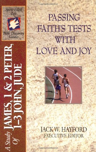 Passing Faith's Tests With Love and Joy: A Study of James Through Jude (Spirit-Filled Life Bible Discovery Guides)