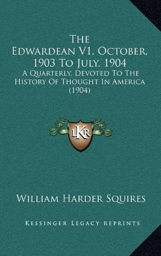 Read Online The Edwardean V1, October, 1903 To July, 1904: A Quarterly, Devoted To The History Of Thought In America (1904) ebook