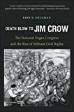 img - for Death Blow to Jim Crow: The National Negro Congress and the Rise of Militant Civil Rights (The John Hope Franklin Series in African American History and Culture) book / textbook / text book