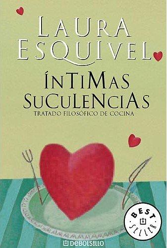 Intimas suculencias - tratado filosofico de cocina (Bestseller (debolsillo)) Laura Esquivel