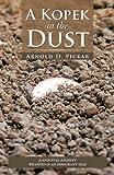 A Kopek in the Dust, Arnold D. Pickar, 1469789728