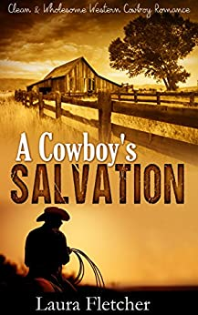 Clean and Wholesome Cowboy Romance: A Cowboy's Salvation