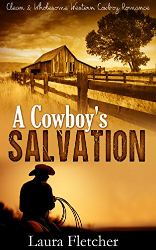 Clean and Wholesome Cowboy Romance: A Cowboy's Salvation by [Fletcher,Laura]