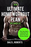 An Ultimate Home Workout Plan Bundle: The Very Best Collection of Exercise and Fitness Books