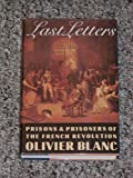 img - for Last Letters: Prisons and Prisoners of the French Revolution 1793-1794/00489 book / textbook / text book