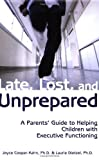 By Joyce Cooper-Kahn - Late, Lost, and Unprepared: A Parents' Guide to Helping Children with Executive Functioning (9/15/08)
