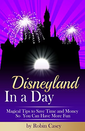 Disneyland In a Day: Magical Tips to Save Time and Money So You Can Have More - Adventure Hours And California Disneyland