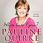 Where Have I Gone?: My Life in a Year | Pauline Quirke