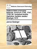 Historia Febris Anomalae Batavae, Annorum 1746, 1747, 1748, and C Accedunt Monita Siphylica Auctore Jacobo Grainger, M D, James Grainger, 1170585507