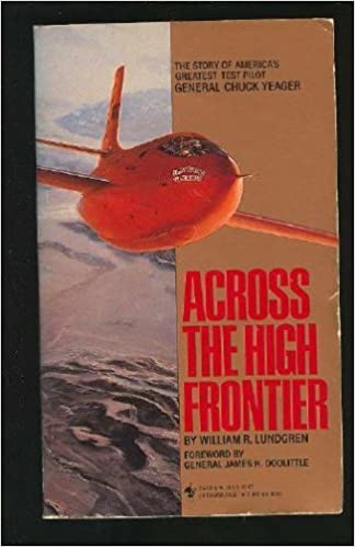 Book Across the High Frontier: The Story of a Test Pilot-Major Charles E. Yeager, Usaf by William R. Lundgren (1987-02-01)