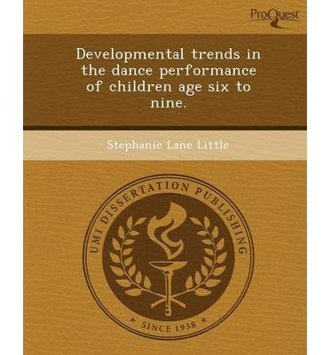 Read Online Developmental Trends in the Dance Performance of Children Age Six to Nine. (Paperback) - Common PDF