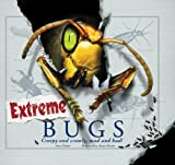 Extreme Bugs: Creepy and Crawly, Mad and Bad!