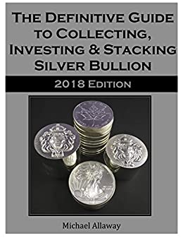 amazon com the definitive guide to collecting, investing \u0026 stackingthe definitive guide to collecting, investing \u0026 stacking silver bullion 2018 edition by [