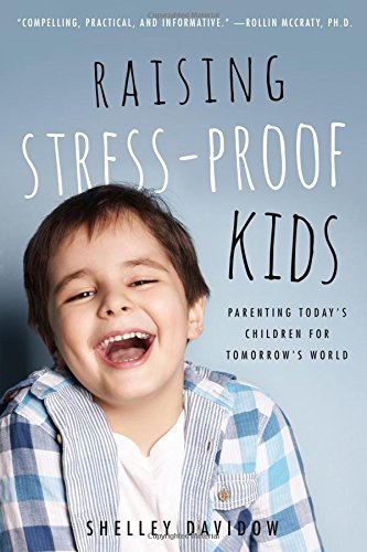 Download Raising Stress-Proof Kids: Parenting Today's Children for Tomorrow's World PDF