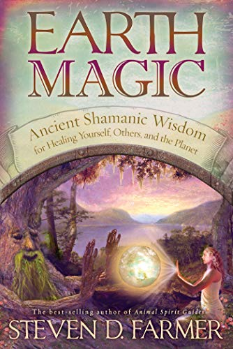 Earth Magic: Ancient Spiritual Wisdom for Healing Yourself, Others, and the - Earth Magic