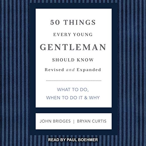 50 Things Every Young Gentleman Should Know, Revised and Expanded: What to Do, When to Do It, & Why