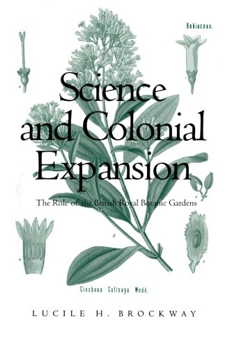 Science and Colonial Expansion: The Role of the British Royal Botanic Garden by Yale University Press