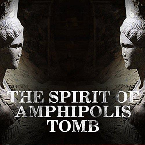 The Spirit of Amphipolis Tomb