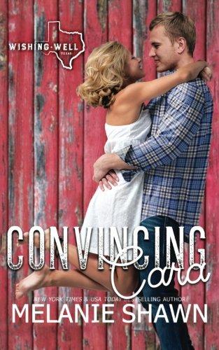 Download Convincing Cara (Wishing Well, Texas) (Volume 2) PDF