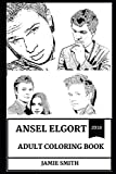 Ansel Elgort Adult Coloring Book: Golden Globe Award Winner and Baby Driver Star, Millennial Prodigy and Erotica Sex Symbol Inspired Adult Coloring Book (Ansel Elgort Books)