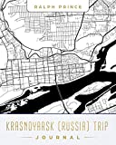 Krasnoyarsk (Russia) Trip Journal: Lined Krasnoyarsk (Russia) Vacation/Travel Guide Accessory Journal/Diary/Notebook With Krasnoyarsk (Russia) Map Cover Art