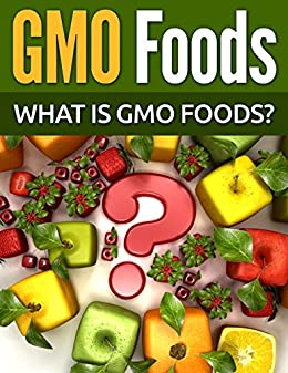 GMO Foods: What Is GMO Foods? - Kindle edition by Jason