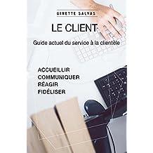 Le client: Guide actuel du service client (French Edition)
