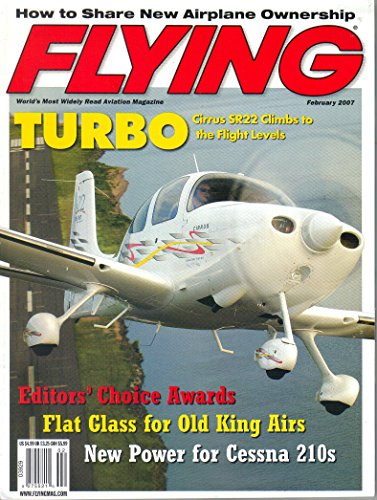 - How to Share New Airplane Ownership / Turbo: Cirrus SR22 Climbs to the Flight Levels / New Power for Cessna 210s / Flat Glass for Old King Airs (Flying, Volume 134, Number 2, February 2007)