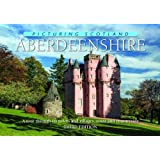 Aberdeenshire: A Tour Through its Towns and Villages, Coast and Countryside (Picturing Scotland)